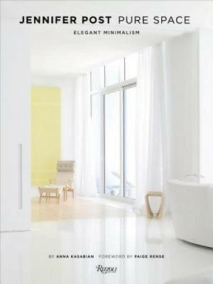 Jennifer Post: Pure Space: Elegant Minimalism by Anna Kasabian.