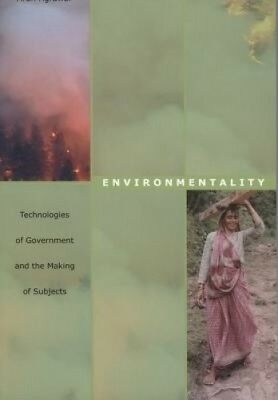 Environmentality: Technologies of Government and the Making of Subjects (New