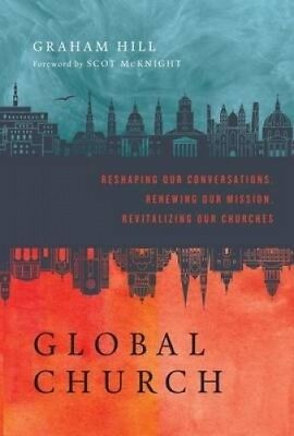 Globalchurch: Reshaping Our Conversations, Renewing Our Mission, Revitalizing