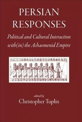 Persian Responses: Political and Cultural Interaction With(in) the Achaemenid