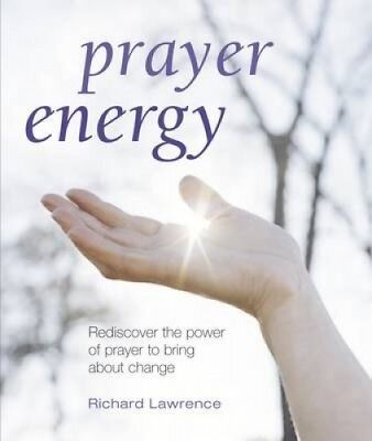 Prayer Energy: Rediscover the Power of Prayer to Bring About Change.
