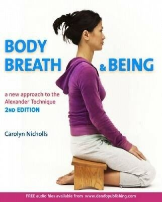 Body, Breath and Being: A New Guide to the Alexander Technique.