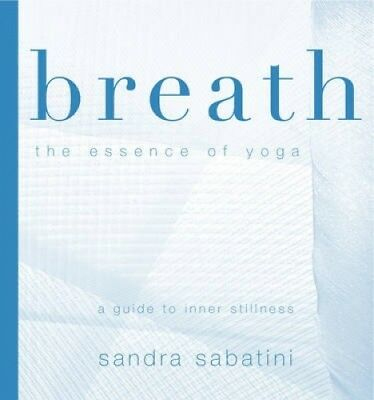 Breath: The Essence of Yoga by Sandra Sabatini.
