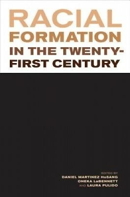 Racial Formation in the Twenty-First Century by Daniel Martinez HoSang.