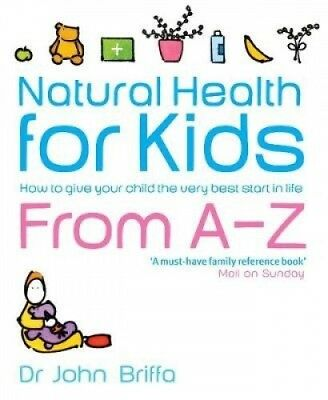 Natural Health for Kids: How to Give Your Child the Very Best Start in Life.
