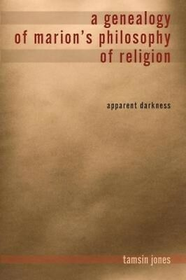 A Genealogy of Marion's Philosophy of Religion: Apparent Darkness (Indiana