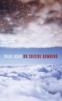 On Suicide Bombing (Wellek Library Lectures S.) by Talal Asad.