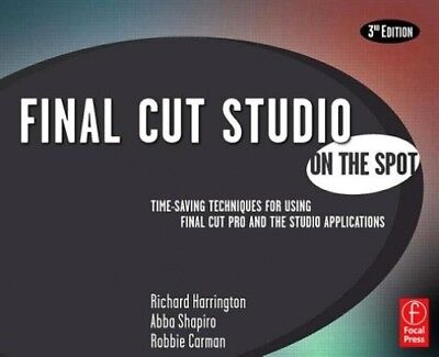 Final Cut Studio on the Spot: Time-Saving Techniques for Using Final Cut Pro