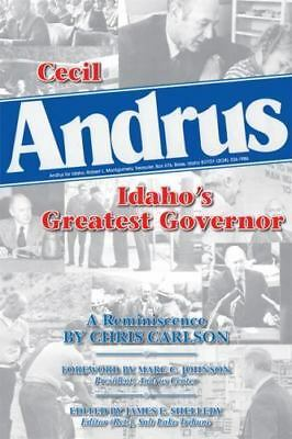 Cecil Andrus : Idaho's Greatest Governor by Chris Carlson (2011, Paperback)