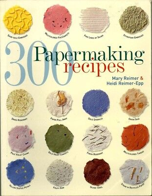 MAKE YOUR OWN PAPER WITH 300 PAPERMAKING RECIPES By M Reimer & H Reimer-Epp