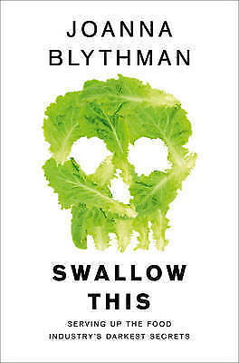 Swallow This: Serving Up the Food Industry's Darkest Secrets,Blythman, Joanna,Ne