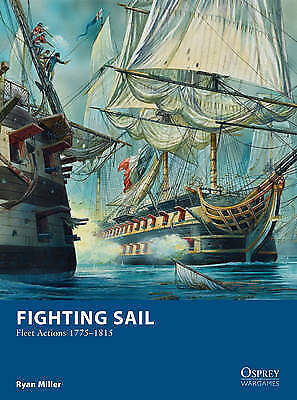 Fighting Sail: Fleet Actions 1775–1815 (Osprey Wargames),Miller, Ryan,New Book m