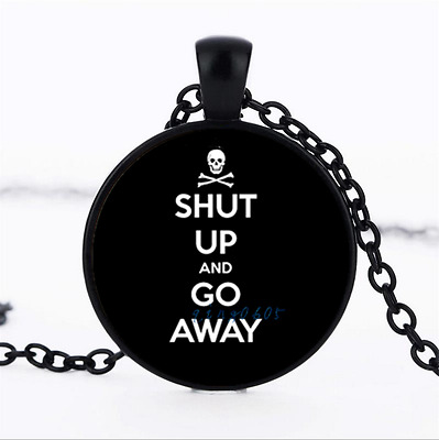 Shut Up and go away Photo Glass Dome black Chain Pendant Necklace,Wholesale