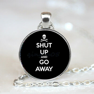 Shut Up and go away Glass Dome Tibet silver Chain Pendant Necklace,Wholesale