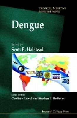 Dengue (Tropical Medicine: Science and Practice) by Scott B. Halstead.