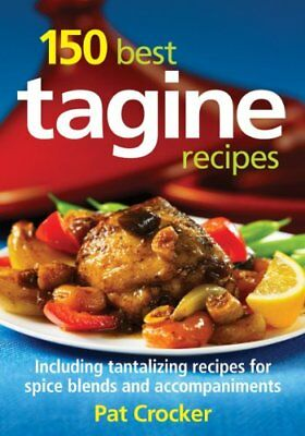 150 Best Tagine Recipes: Including Tantalizing Recipes for Spice Blends and A…