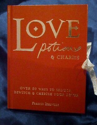 Love Potions & Charms: 50 Ways to Seduce, Bewitch, and Cherish Your Lover - NEW!
