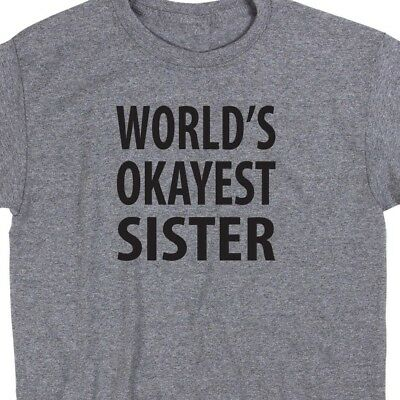 World's Okayest Sister T Shirt Novelty Tee Brother Aunt Funny Cute Geek Nerd