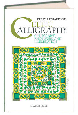 Celtic Calligraphy Calligraphy, Knotwork and Illumination (hc) Kerry Richardson
