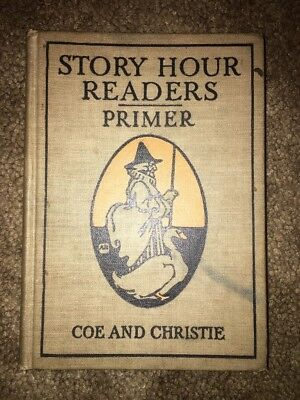 Story Hour Readers Primer 1913 Illustrated Hardcover, Coe and Christie