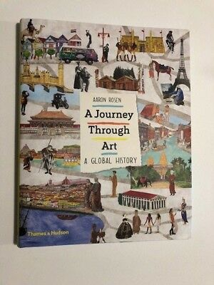 A Journey Through Art : A Global Art Adventure by Aaron Rosen and Lucy Dalzell (