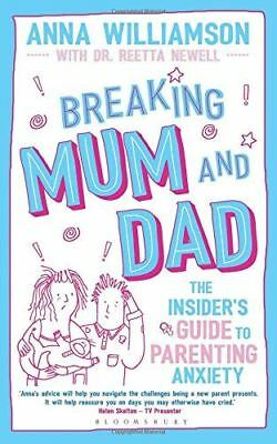 Breaking Mum and Dad The Insider's Guide to Parenting Anxiety by Anna Williamson
