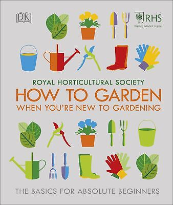 RHS How To Garden When You're New To Gardening: The Basics For Beginners by DK