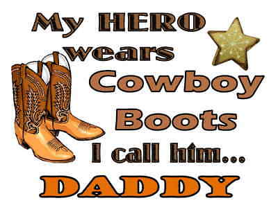 Custom Made T Shirt My Hero Wears Cowboy Boots Call Him Daddy Stars Awesome