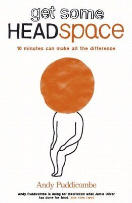 Get Some Headspace by Andy Puddicombe 10 Minute Meditation Mindfulness New