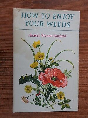 How to Enjoy Your Weeds by Audrey Wynne Hatfield. With illustrations by author.