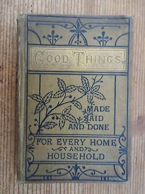 Good Things Made Said and Done For Every Home and Household. 8th ed 1882