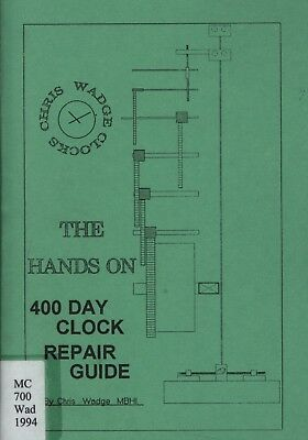 The Hands On 400 Day Clock Repair  Guide By Chris Wadge Mbhi- Book- Scarce