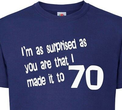 9d3fa57c6 70TH BIRTHDAY T-SHIRT - I'm As Surprised As You That I made It To 70 ...