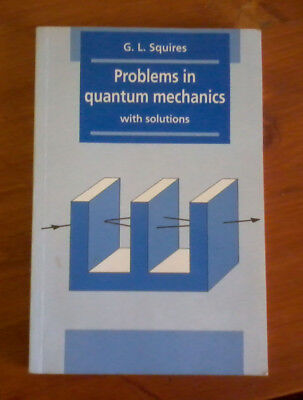 Problems in quantum mechanics, with solutions, G.L. Squires