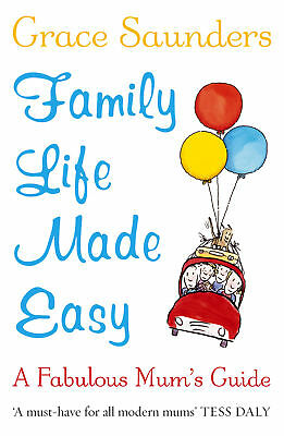 Grace Saunders - Family Life Made Easy: A Fabulous Mum's Guide (Paperback)