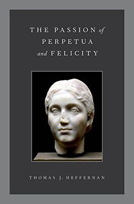 The Passion of Perpetua and Felicity by Heffernan, Thomas J.
