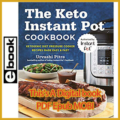 The Keto Instant Pot Cookbook: Ketogenic Diet Pressure Cooker Recipes Made Easy