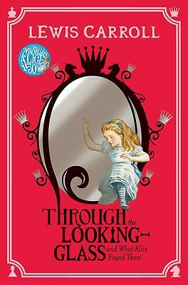 Through the Looking-Glass and what Alice found there Lewis Carroll