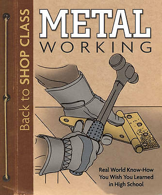 Metal Working: Real World Know-how You Wish You Learned in High School (Back to