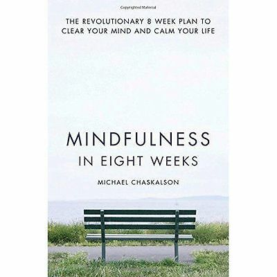 Mindfulness in Eight Weeks 8 Week Plan to Clear Your Mind and Calm Your Life New
