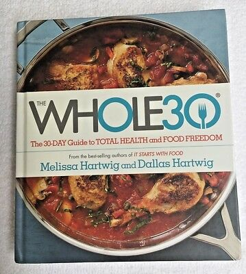 The Whole 30 Hardback 30-Day Guide to Total Health Food Freedom Melissa Hartwig