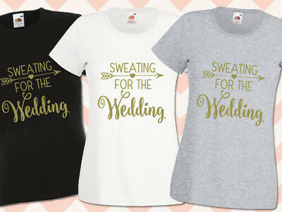 Sweating for the Wedding Gym Bridal  Hen Night T Shirts Do Party Ladies Printed