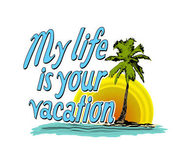 MY LIFE IS YOUR VACATION - ORIGINAL ART - slacker funny FAN T-Shirt ALL SIZES
