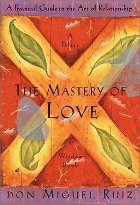 The Mastery of Love: A Practical Guide to the Art of Relationship (Toltec Wisdom