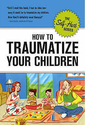 How to Traumatize Your Children (Self-Hurt) by Knock Knock
