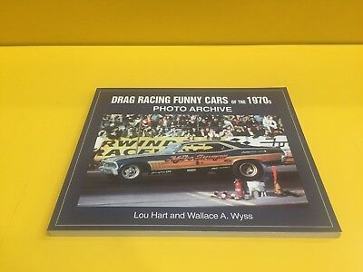 Drag Racing Funny Cars of the 1970s - Lou Hart & Wallace A. Wyss - Iconografix