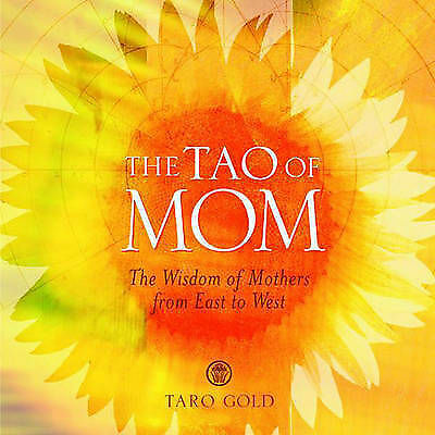 The Tao of Mom: The Wisdom of Mothers from East to West by Gold, Taro
