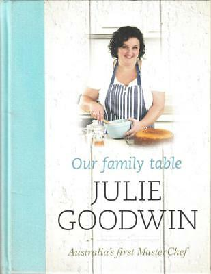 OUR FAMILY TABLE  JULIE GOODWIN  100 easy-to-follow-recipes