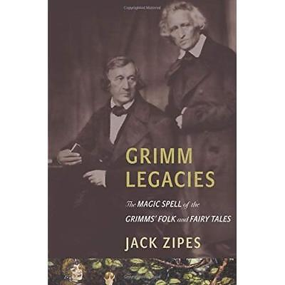 Grimm Legacies – The Magic Spell of the Grimms' Folk and Fairy Tales Zipes, Jack