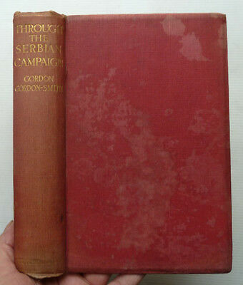 Through The Serbian Campaign By Gordon-Smith, 1916 First Edition, Maps